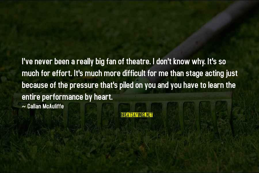 Theatre Stage Sayings By Callan McAuliffe: I've never been a really big fan of theatre. I don't know why. It's so