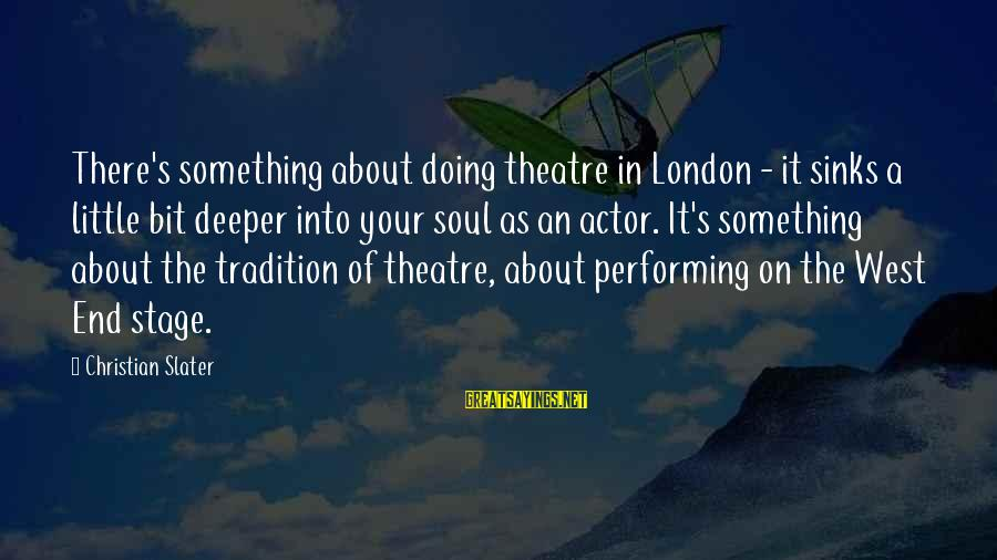 Theatre Stage Sayings By Christian Slater: There's something about doing theatre in London - it sinks a little bit deeper into