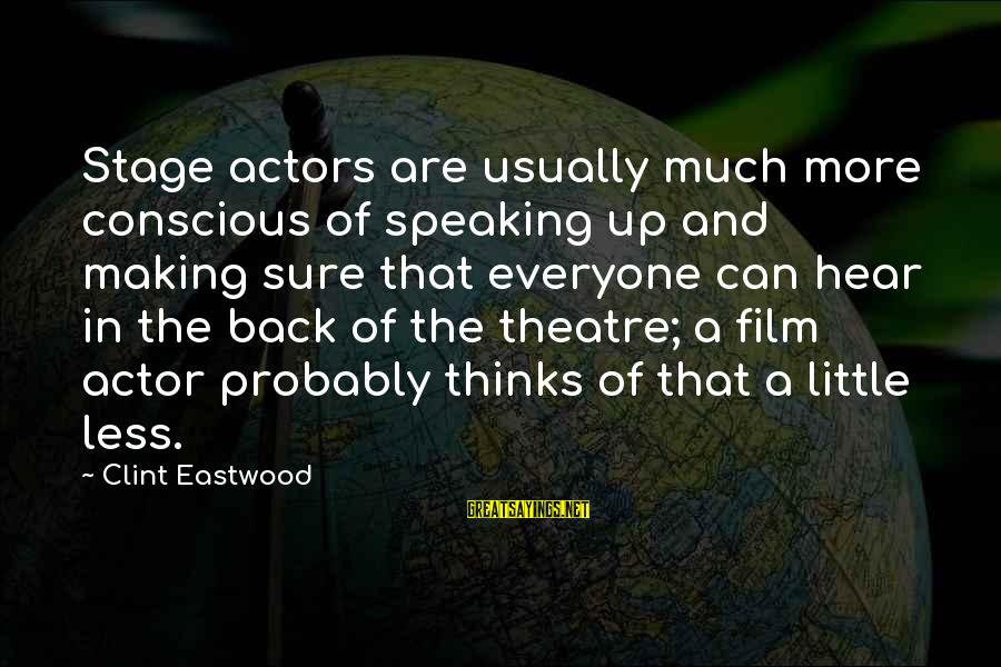 Theatre Stage Sayings By Clint Eastwood: Stage actors are usually much more conscious of speaking up and making sure that everyone