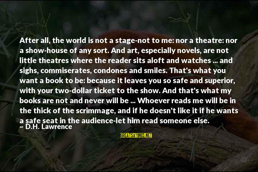 Theatre Stage Sayings By D.H. Lawrence: After all, the world is not a stage-not to me: nor a theatre: nor a