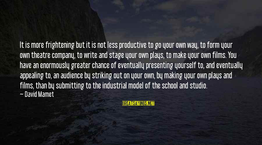 Theatre Stage Sayings By David Mamet: It is more frightening but it is not less productive to go your own way,