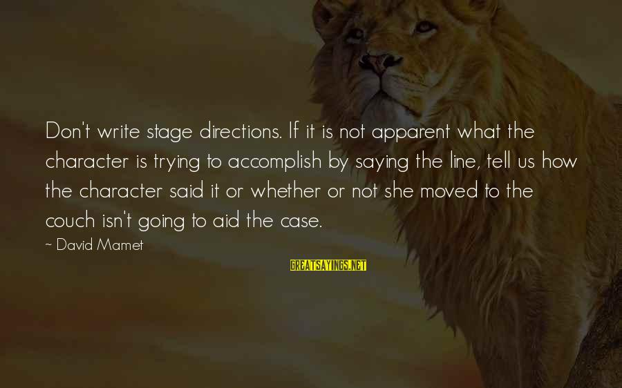 Theatre Stage Sayings By David Mamet: Don't write stage directions. If it is not apparent what the character is trying to
