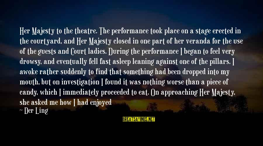 Theatre Stage Sayings By Der Ling: Her Majesty to the theatre. The performance took place on a stage erected in the