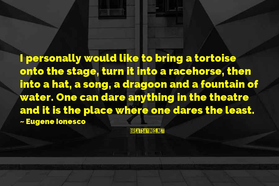 Theatre Stage Sayings By Eugene Ionesco: I personally would like to bring a tortoise onto the stage, turn it into a