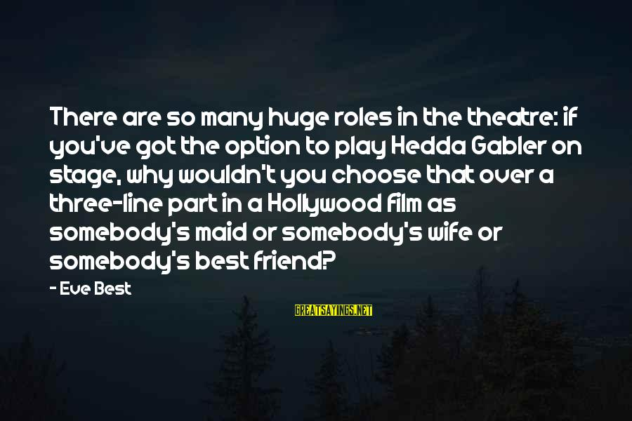 Theatre Stage Sayings By Eve Best: There are so many huge roles in the theatre: if you've got the option to