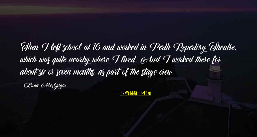 Theatre Stage Sayings By Ewan McGregor: Then I left school at 16 and worked in Perth Repertory Theatre, which was quite