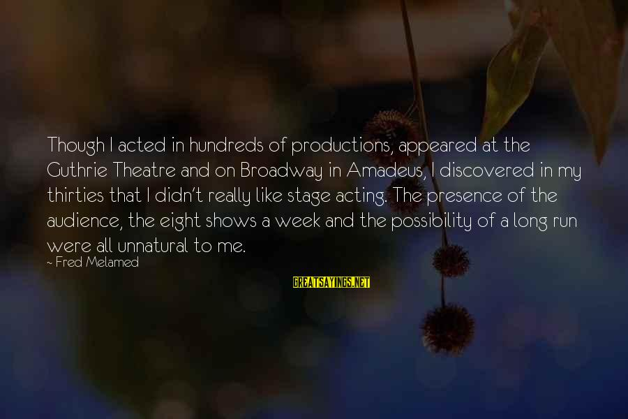 Theatre Stage Sayings By Fred Melamed: Though I acted in hundreds of productions, appeared at the Guthrie Theatre and on Broadway