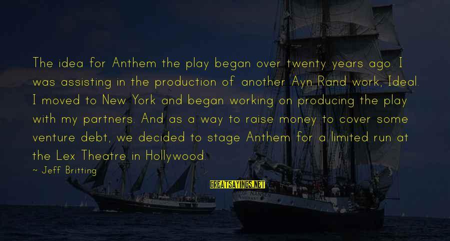 Theatre Stage Sayings By Jeff Britting: The idea for Anthem the play began over twenty years ago. I was assisting in