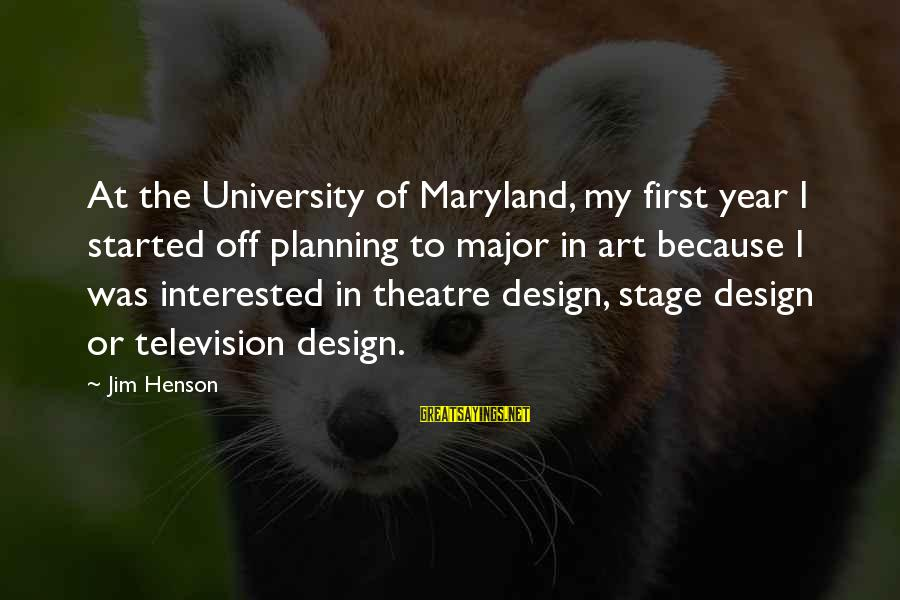 Theatre Stage Sayings By Jim Henson: At the University of Maryland, my first year I started off planning to major in