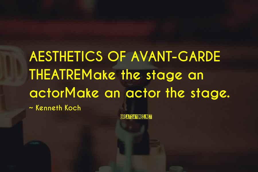 Theatre Stage Sayings By Kenneth Koch: AESTHETICS OF AVANT-GARDE THEATREMake the stage an actorMake an actor the stage.