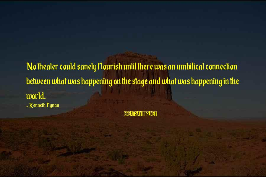 Theatre Stage Sayings By Kenneth Tynan: No theater could sanely flourish until there was an umbilical connection between what was happening