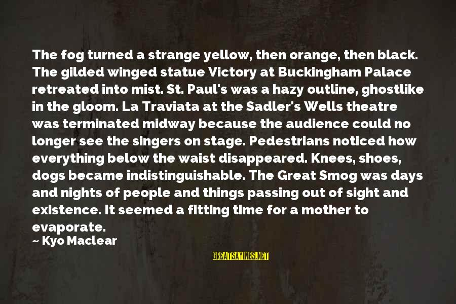 Theatre Stage Sayings By Kyo Maclear: The fog turned a strange yellow, then orange, then black. The gilded winged statue Victory