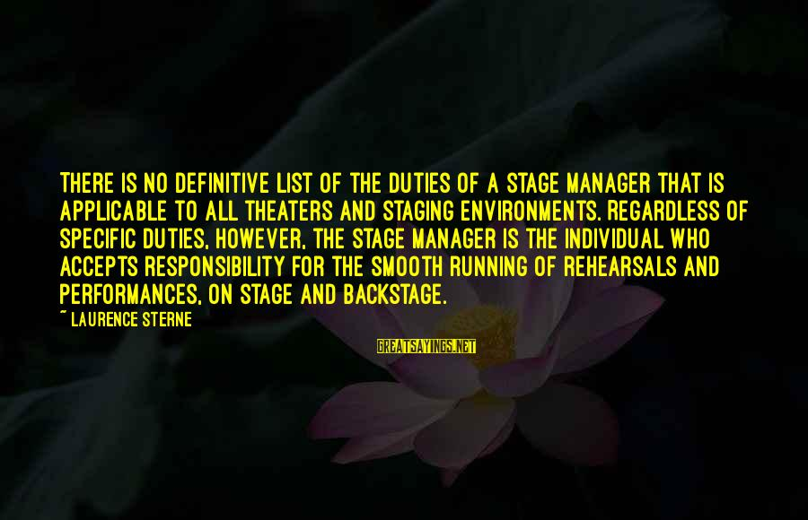 Theatre Stage Sayings By Laurence Sterne: There is no definitive list of the duties of a stage manager that is applicable