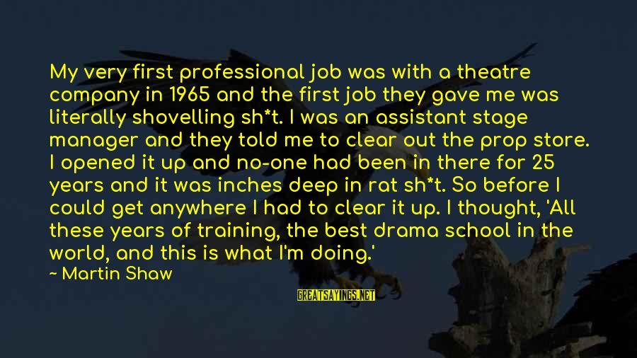 Theatre Stage Sayings By Martin Shaw: My very first professional job was with a theatre company in 1965 and the first