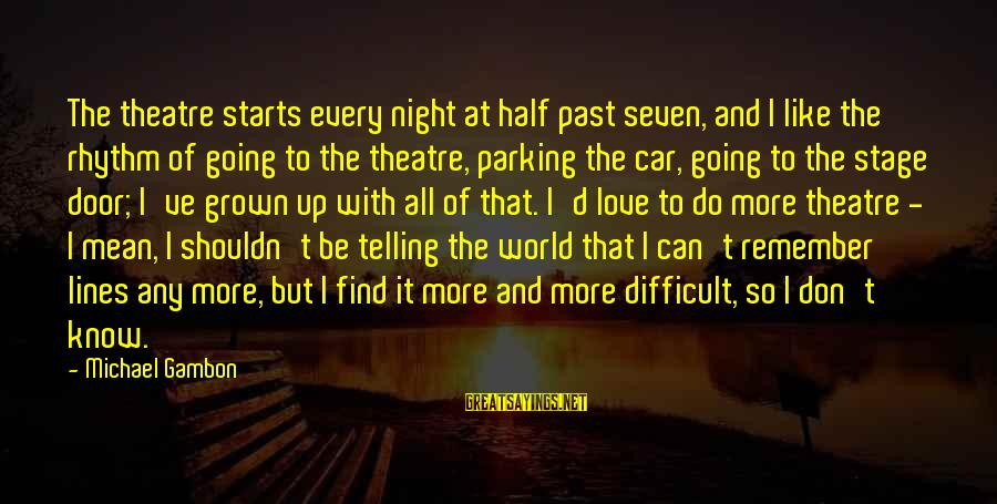 Theatre Stage Sayings By Michael Gambon: The theatre starts every night at half past seven, and I like the rhythm of