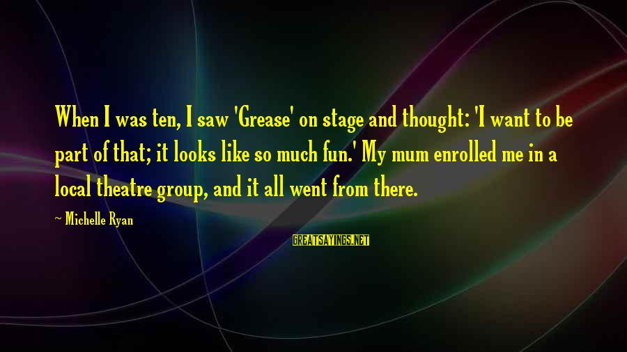 Theatre Stage Sayings By Michelle Ryan: When I was ten, I saw 'Grease' on stage and thought: 'I want to be