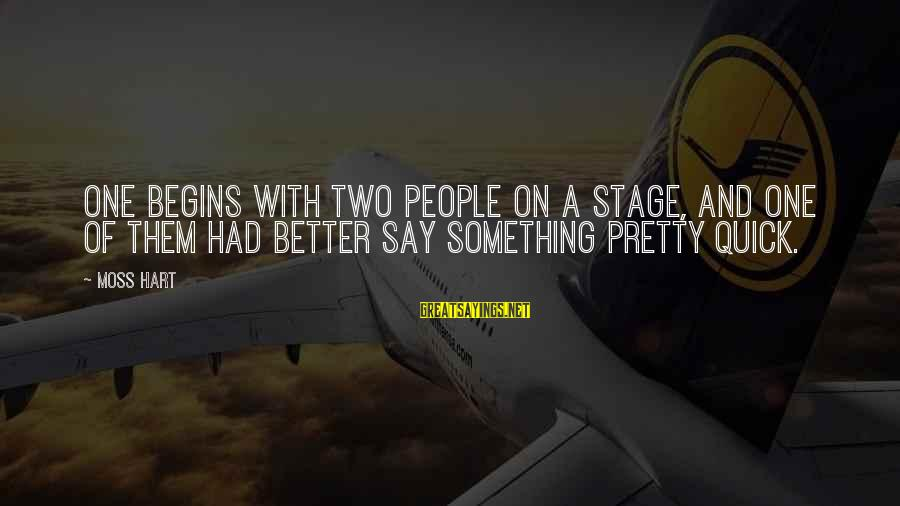 Theatre Stage Sayings By Moss Hart: One begins with two people on a stage, and one of them had better say