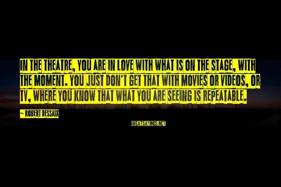 Theatre Stage Sayings By Robert Dessaix: In the theatre, you are in love with what is on the stage, with the