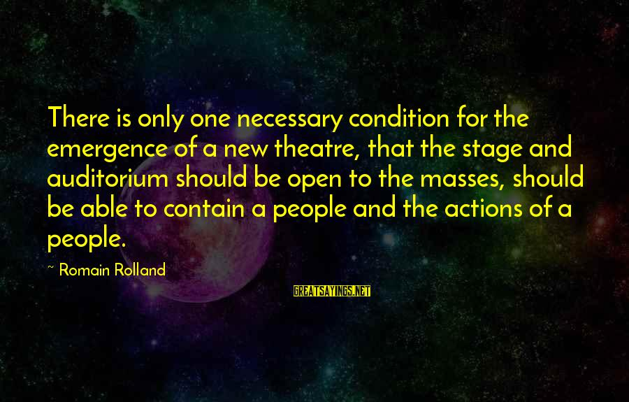 Theatre Stage Sayings By Romain Rolland: There is only one necessary condition for the emergence of a new theatre, that the