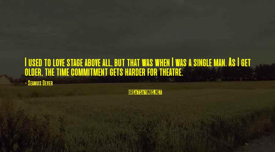 Theatre Stage Sayings By Seamus Dever: I used to love stage above all, but that was when I was a single