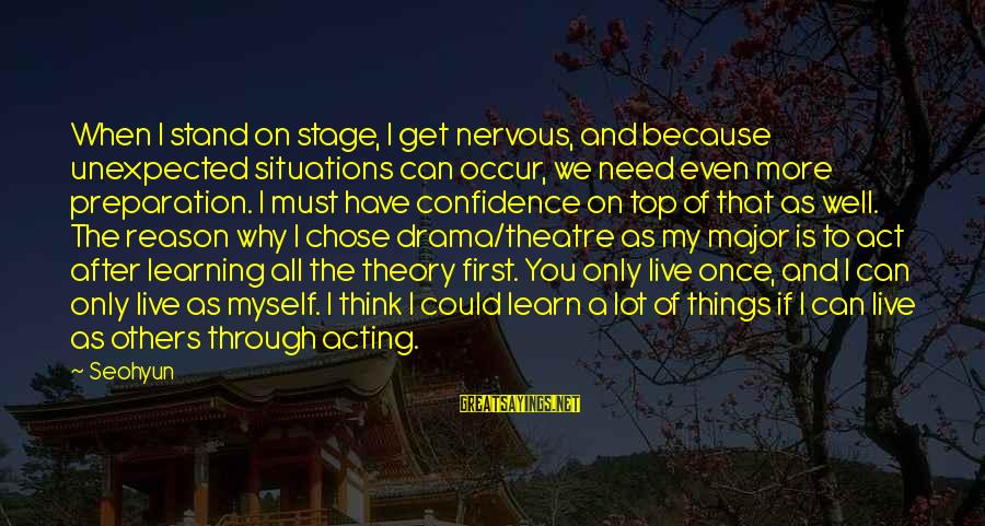 Theatre Stage Sayings By Seohyun: When I stand on stage, I get nervous, and because unexpected situations can occur, we