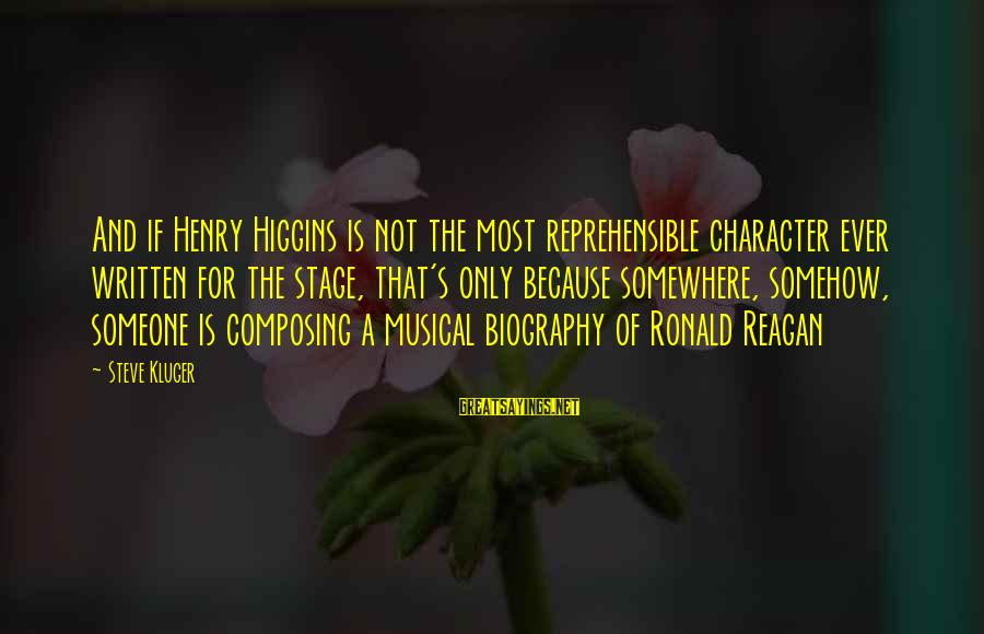 Theatre Stage Sayings By Steve Kluger: And if Henry Higgins is not the most reprehensible character ever written for the stage,