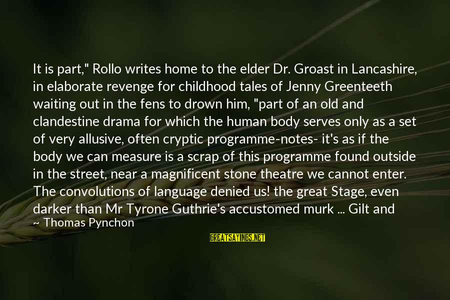 """Theatre Stage Sayings By Thomas Pynchon: It is part,"""" Rollo writes home to the elder Dr. Groast in Lancashire, in elaborate"""