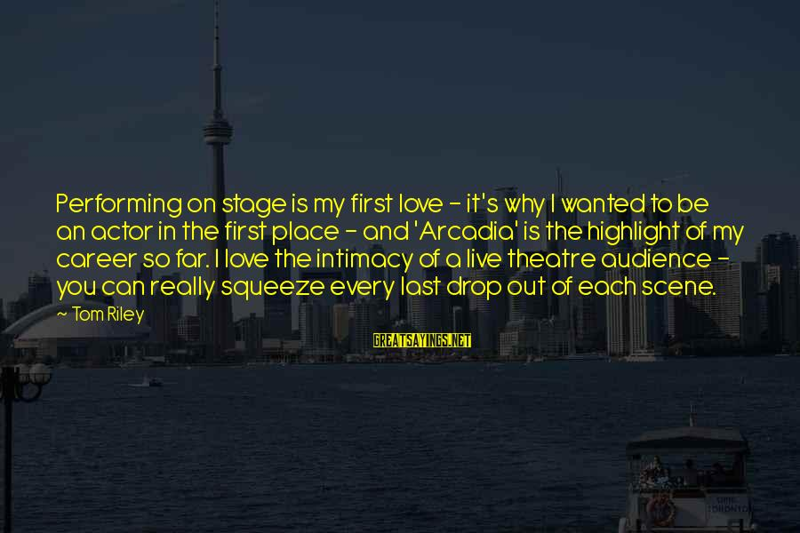 Theatre Stage Sayings By Tom Riley: Performing on stage is my first love - it's why I wanted to be an
