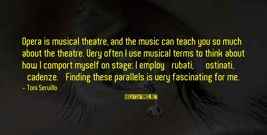 Theatre Stage Sayings By Toni Servillo: Opera is musical theatre, and the music can teach you so much about the theatre.