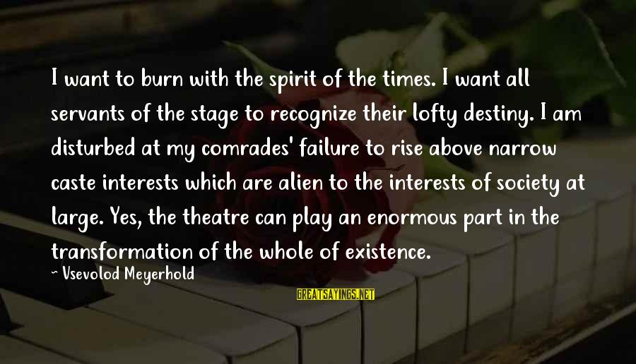 Theatre Stage Sayings By Vsevolod Meyerhold: I want to burn with the spirit of the times. I want all servants of