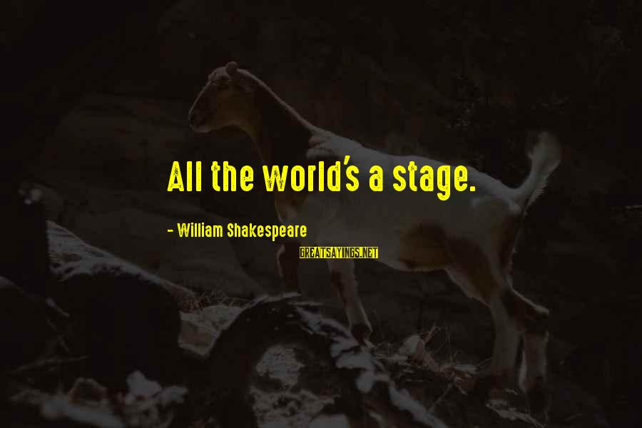 Theatre Stage Sayings By William Shakespeare: All the world's a stage.