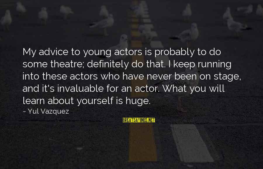 Theatre Stage Sayings By Yul Vazquez: My advice to young actors is probably to do some theatre; definitely do that. I