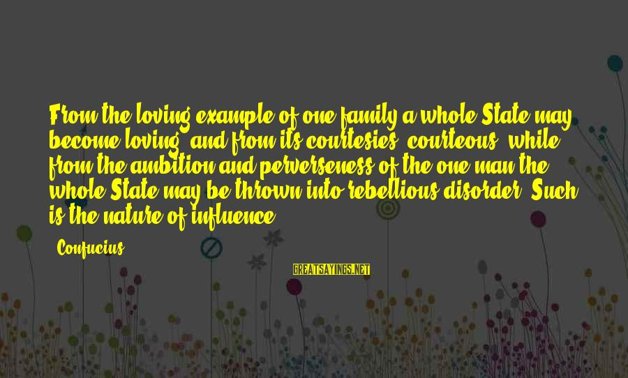 Theatrica Sayings By Confucius: From the loving example of one family a whole State may become loving, and from
