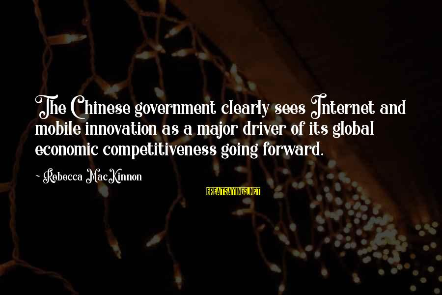 Theatrica Sayings By Rebecca MacKinnon: The Chinese government clearly sees Internet and mobile innovation as a major driver of its