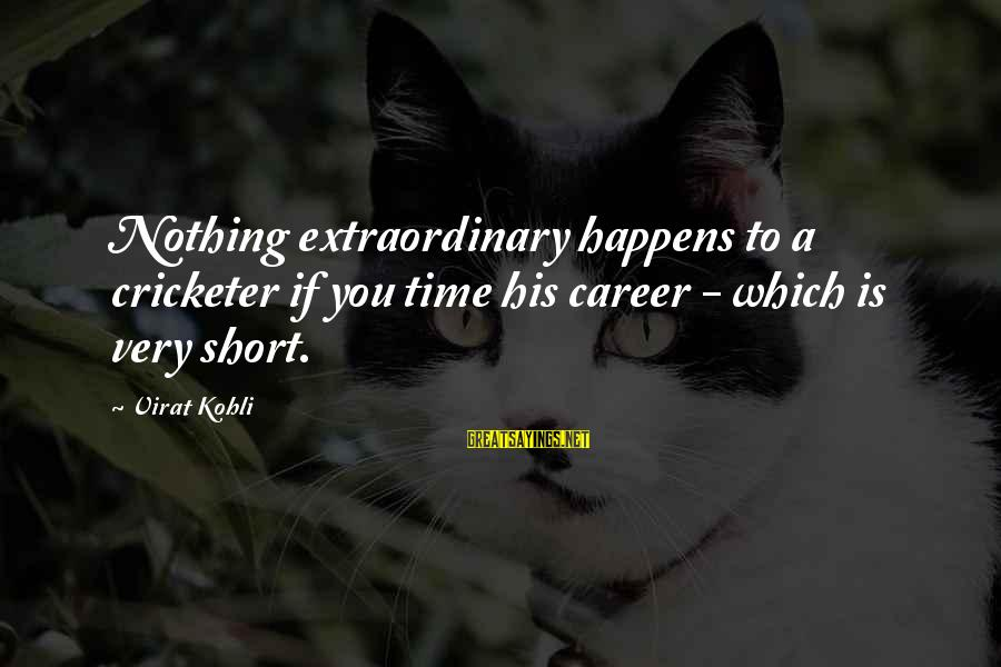 Theatrica Sayings By Virat Kohli: Nothing extraordinary happens to a cricketer if you time his career - which is very