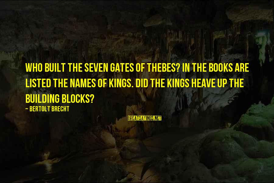 Thebes Sayings By Bertolt Brecht: Who built the seven gates of Thebes? In the books are listed the names of