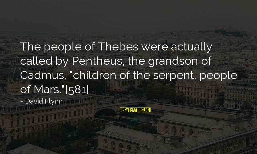 """Thebes Sayings By David Flynn: The people of Thebes were actually called by Pentheus, the grandson of Cadmus, """"children of"""
