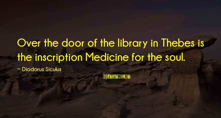 Thebes Sayings By Diodorus Siculus: Over the door of the library in Thebes is the inscription Medicine for the soul.