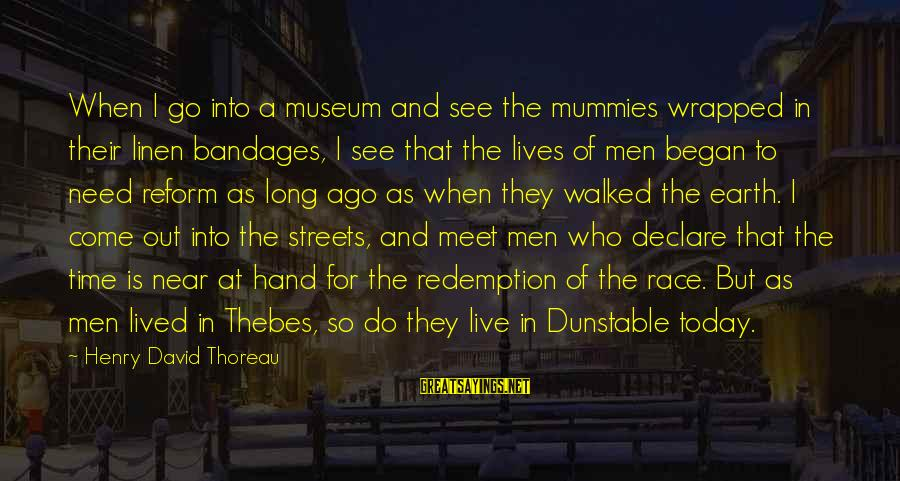Thebes Sayings By Henry David Thoreau: When I go into a museum and see the mummies wrapped in their linen bandages,