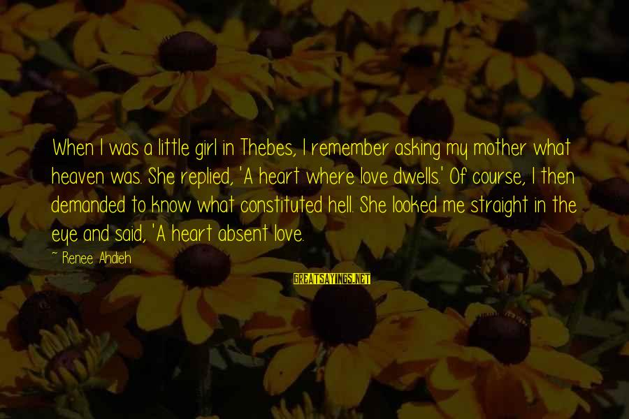 Thebes Sayings By Renee Ahdieh: When I was a little girl in Thebes, I remember asking my mother what heaven