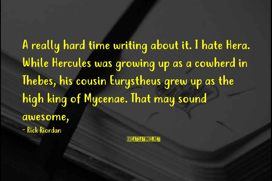 Thebes Sayings By Rick Riordan: A really hard time writing about it. I hate Hera. While Hercules was growing up