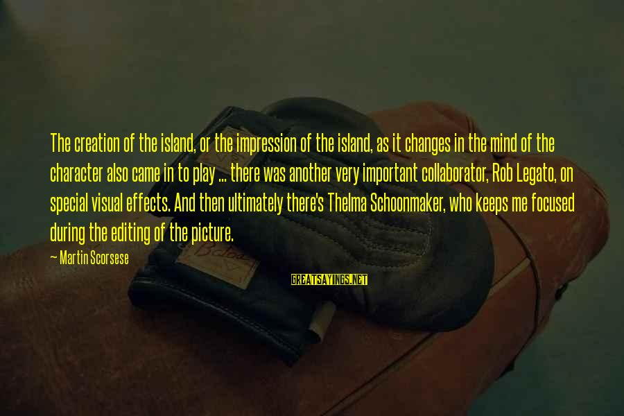 Thelma Schoonmaker Sayings By Martin Scorsese: The creation of the island, or the impression of the island, as it changes in