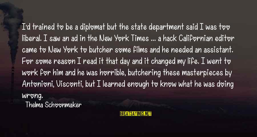 Thelma Schoonmaker Sayings By Thelma Schoonmaker: I'd trained to be a diplomat but the state department said I was too liberal.