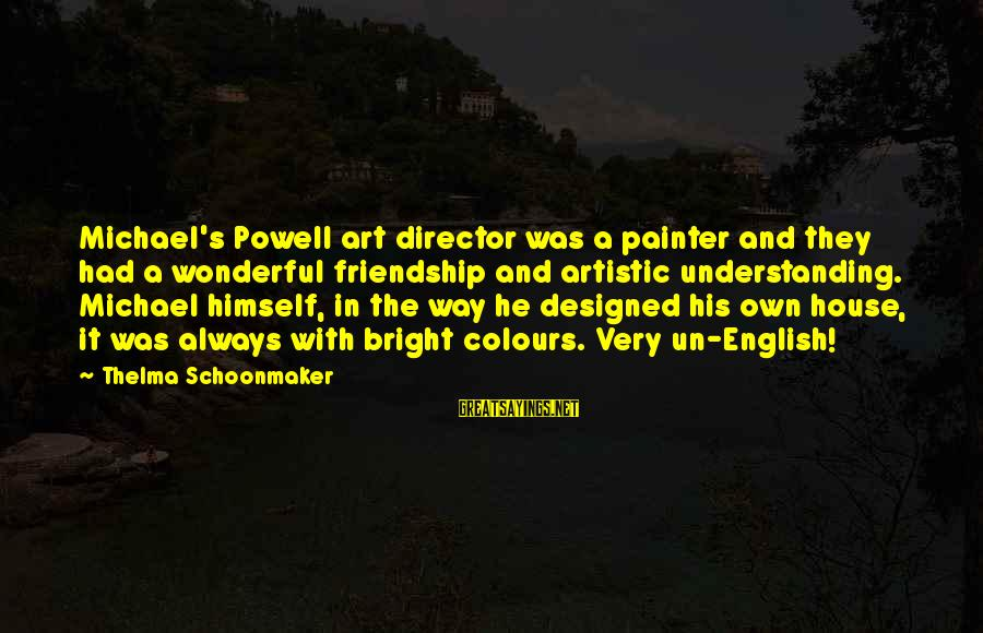 Thelma Schoonmaker Sayings By Thelma Schoonmaker: Michael's Powell art director was a painter and they had a wonderful friendship and artistic