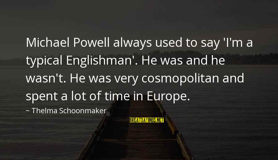 Thelma Schoonmaker Sayings By Thelma Schoonmaker: Michael Powell always used to say 'I'm a typical Englishman'. He was and he wasn't.