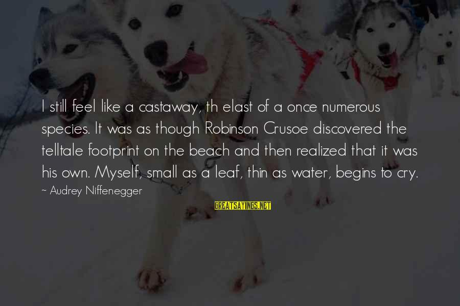 Th'emeraude Sayings By Audrey Niffenegger: I still feel like a castaway, th elast of a once numerous species. It was