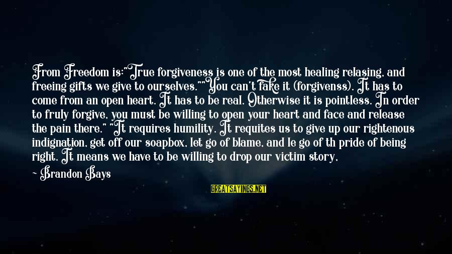 """Th'emeraude Sayings By Brandon Bays: From Freedom is:""""True forgiveness is one of the most healing relasing, and freeing gifts we"""