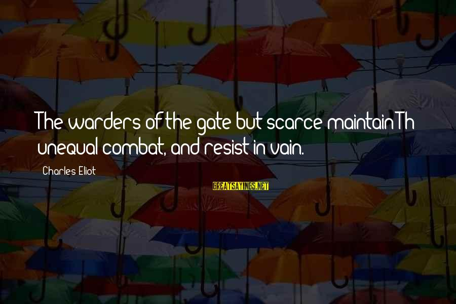 Th'emeraude Sayings By Charles Eliot: The warders of the gate but scarce maintain Th' unequal combat, and resist in vain.