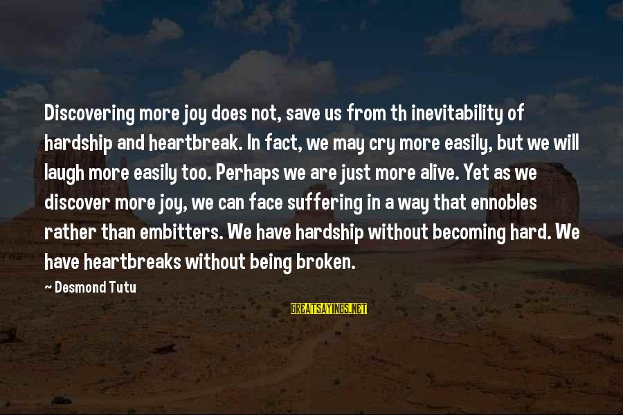 Th'emeraude Sayings By Desmond Tutu: Discovering more joy does not, save us from th inevitability of hardship and heartbreak. In