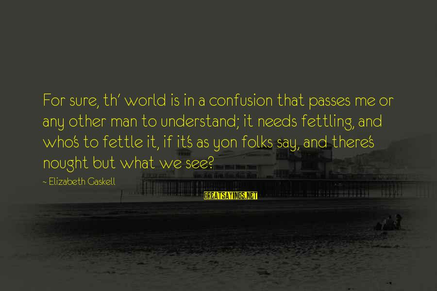 Th'emeraude Sayings By Elizabeth Gaskell: For sure, th' world is in a confusion that passes me or any other man